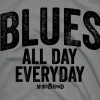 blues all day, everyday - Blues music t-shirts and gifts. only at Mojohand.com