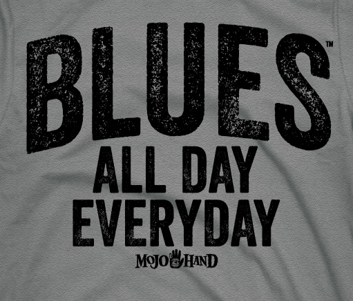 blues all day, everyday – Blues music t-shirts and gifts. only at Mojohand.com