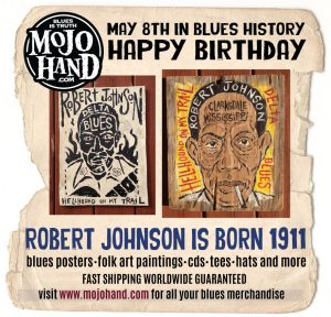 May 8th - Today in Blues Music History at Mojohand.comHappy Birthday to Robert Johnson - born May 8, 1911