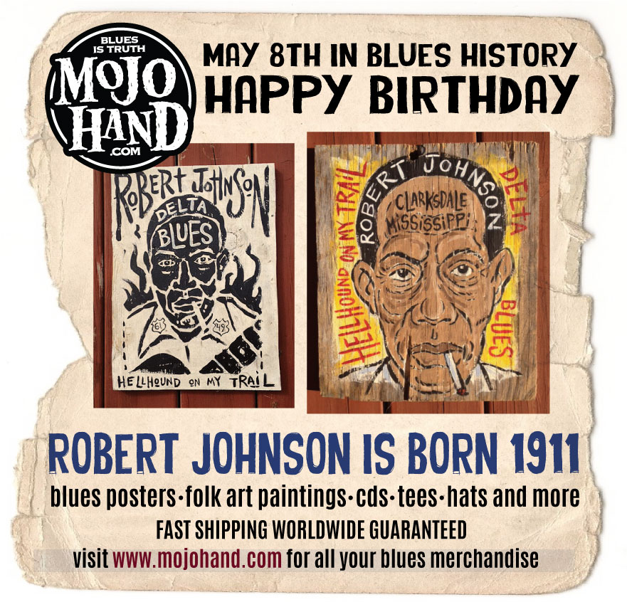 May 8th - Today in Blues Music History at Mojohand.comHappy Birthday to Robert Johnson - born May 8, 1911