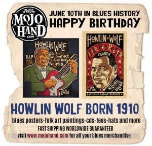 June 10th - Today in Blues Music History at Mojohand.com Happy Birthday to Howlin Wolf, born June 10, 1910 Mojohand.com - the home of Everything Blues.