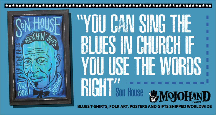 son house quotes - blues music quotes and poetry, only at mojohand.com - the home of everything Blues