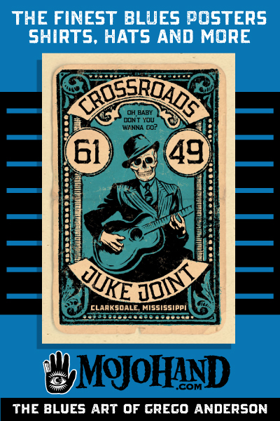 click here for the mojohand home page to shop for blues art, shirts, posters and more